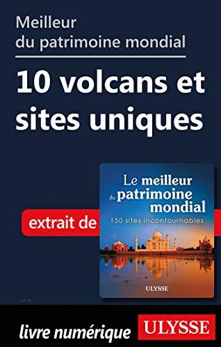 Meilleur du patrimoine mondial - 10 volcans et sites uniques par Collectif