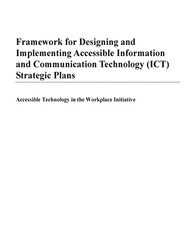 Framework for Designing and Implementing Accessible Information and Communication Technology (ICT) Strategic Plans: Accessible Technology in the Workplace Initiative