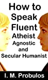How to Speak Fluent Atheist, Agnostic, and Secular Humanist