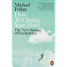 How to Change Your Mind: The New Science of Psychedelics (English Edition)