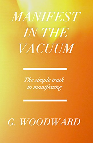 manifest-in-the-vacuum-the-simple-truth-to-manifesting-english-edition