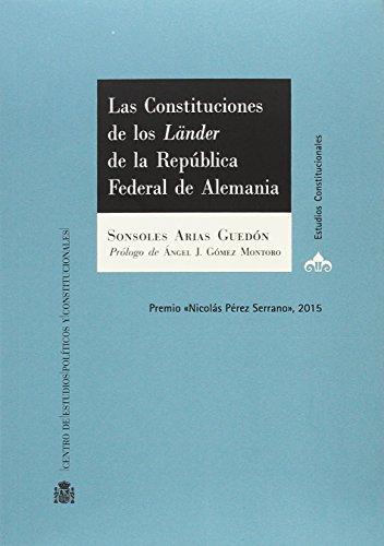 Las Constituciones de los Länder de la República Federal de Alemania: Contenidos, garantías y posición en el ordenamiento jurídico alemán (Estudios Constitucionales)