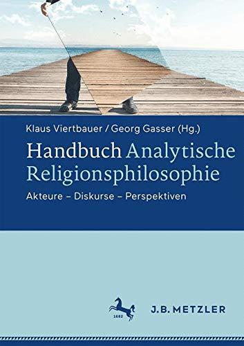 Handbuch Analytische Religionsphilosophie: Akteure - Diskurse - Perspektiven