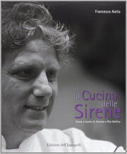 La cucina delle sirene. Storie e ricette di Antonio e Rita Mellino