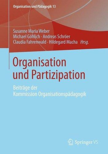Organisation und Partizipation: Beiträge der Kommission Organisationspädagogik (Organisation und Pädagogik, Band 13)