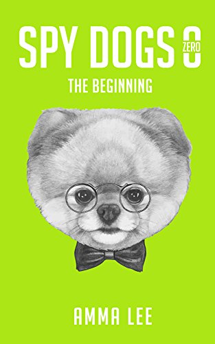 Children's Book : Spy Dogs (ZERO): The Beginning (Pug books, Detective series, Dog and Cat Stories, Side Story, Book for kids ages 9 12) (English Edition) (Spy Childrens Book)