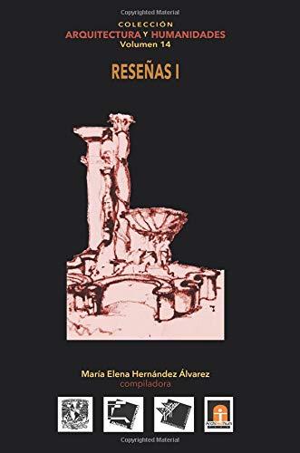 Volumen 14 Reseñas Arquitectónicas I: Volume 14 (Colección Arquitectura y Humanidades)