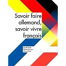 Savoir-faire allemand, savoir-vivre français (French Edition)