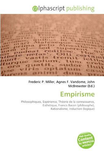 Empirisme: Philosophiques, Expérience, Théorie de la connaissance, Esthétique, Francis Bacon (philosophe), Rationalisme, Induction (logique)