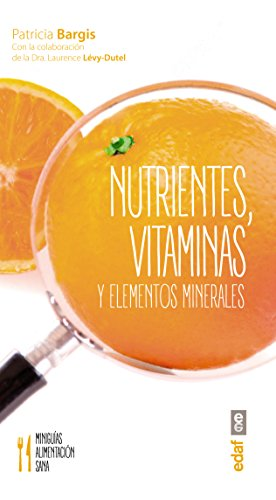 Nutrientes, vitaminas y elementos minerales (Miniguías de alimentación sana) de [Bargis,