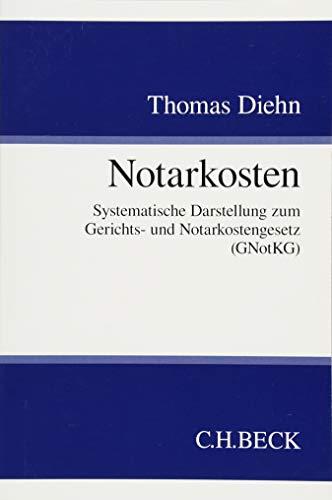 Notarkosten: Systematische Darstellung zum Gerichts- und Notarkostengesetz (GNotKG)