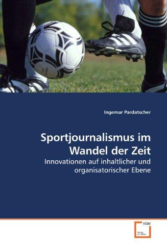 Sportjournalismus im Wandel der Zeit: Innovationen auf inhaltlicher und organisatorischer Ebene