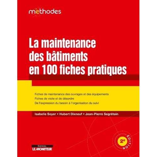 La maintenance des bâtiments en 100 fiches pratiques: Fiches de maintenance des ouvrages et des équipements - Fiches de visite et de désordre