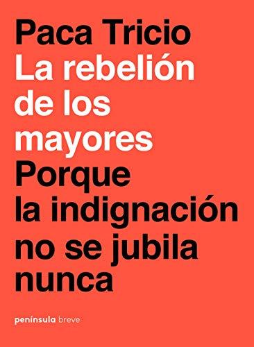 La rebelión de los mayores: Porque la indignación no se jubila nunca por Paca Tricio
