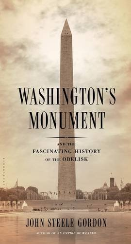 Washington's Monument: And the Fascinating History of the Obelisk by John Steele Gordon (2016-02-02)