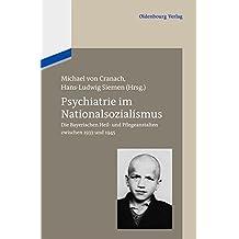 Psychiatrie im Nationalsozialismus: Die Bayerischen Heil und Pflegeanstalten zwischen 1933 und 1945: Die Bayerischen Heil- und Pflegeanstalten zwischen 1933 und 1945