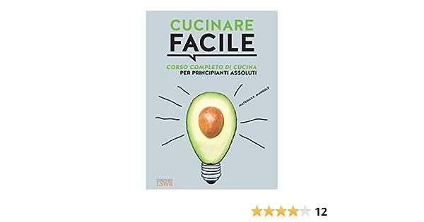 Cucinare Facile Corso Completo Di Cucina Per Principianti Assoluti Amazon De Mangold Matthias F Bonosi L Fremdsprachige Bucher