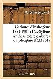 Carbures hydrogène 1851-1901 recherches expérimentales, Acétylène synthèse carbures hydrogène - Recherches expérimentales. L'acétylène : synthèse totale des carbures d'hydrogène