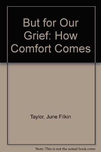 But for Our Grief: How Comfort Comes by June Filkin Taylor (1977-06-02)