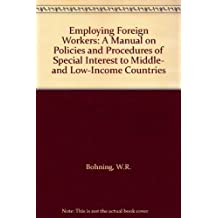 Employing Foreign Workers: A Manual on Policies and Procedures of Special Interest to Middle and Low Income Countries