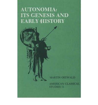 [(Autonomia: Its Genesis and Early History * * )] [Author: Martin Ostwald] [Aug-1982]