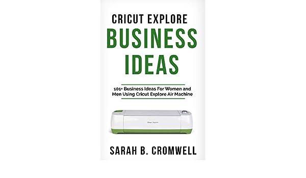 Cricut Explore Business Ideas: 101+ Business Ideas for Women
