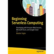 Beginning Serverless Computing: Developing with Amazon Web Services, Microsoft Azure, and Google Cloud