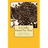 Is Coffee Good For You?: Discover the powerful health benefits of coffee by Mr Jeen van der Meer (2012-08-10)