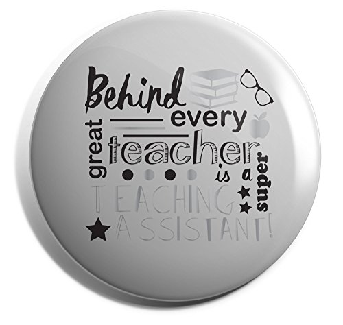 Hippowarehouse Behind Every Great Teacher Is A Super Teaching Assistant Badge Pin 25mm 38mm 50mm