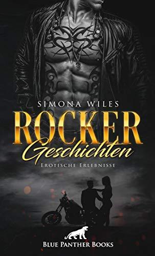 Rocker Geschichten | Erotische Erlebnisse: So hart und unnahbar nach außen, so heiß sind sind Sie auch beim Sex ...