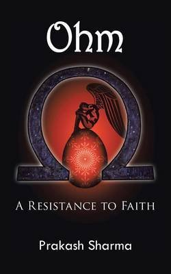 [Ohm : A Resistance to Faith] (By (author)  Prakash Sharma) [published: August, 2014]