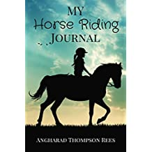My Horse Riding Journal: For Horse Mad Boys and Girls: For Horse Crazy Boys and Girls