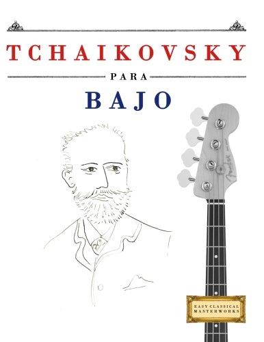 Tchaikovsky para Bajo: 10 Piezas Fáciles para Bajo Libro para Principiantes por Easy Classical Masterworks