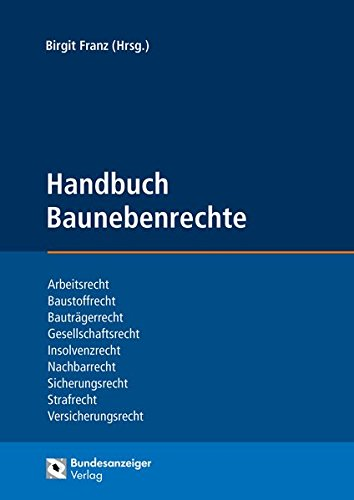 Handbuch Baunebenrechte: Arbeitsrecht, Baustoffrecht, Bauträgerrecht, Gesellschaftsrecht, Insolvenzrecht, Nachbarrecht, Sicherheitsrecht, Strafrecht, Versicherungsrecht