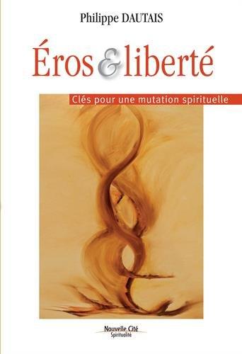 Eros et liberté : Clés pour une mutation spirituelle