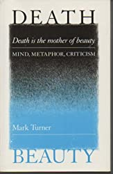 Death is the Mother of Beauty: Mind, Metaphor, Criticism