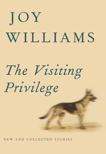 Visiting Privilege: New and Collected Stories par Joy Williams