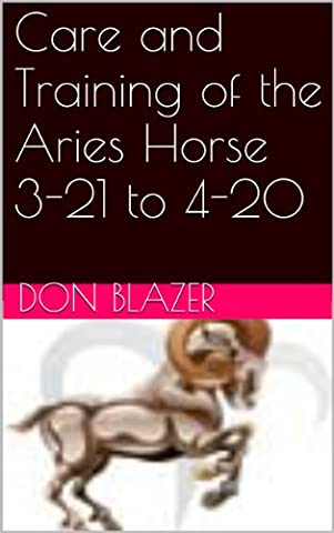Care and Training of the Aries Horse 3-21 to 4-20 (The Zodiac Horse by Sun Signs)