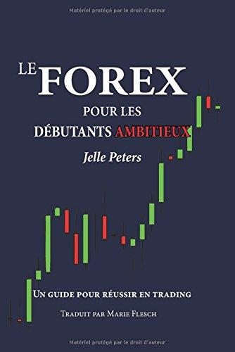 Le Forex pour les débutants ambitieux: ...