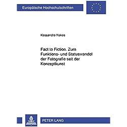 «From Fact to Fiction». Zum Funktions- und Statuswandel der Fotografie seit der Konzeptkunst (Europäische Hochschulschriften / European University Studies / Publications Universitaires Européennes)