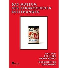 Das Museum der zerbrochenen Beziehungen: Was von der Liebe übrig bleibt - Geschichten und Bilder