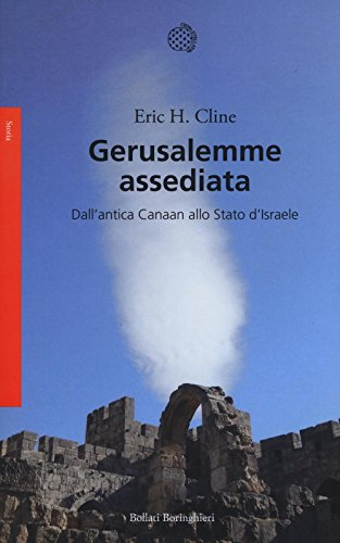 Gerusalemme assediata. Dall'antica Canaan allo stato d'Israele