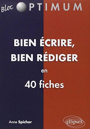 Bien Ecrire bien Rédiger en 40 fiches par Anne Spicher