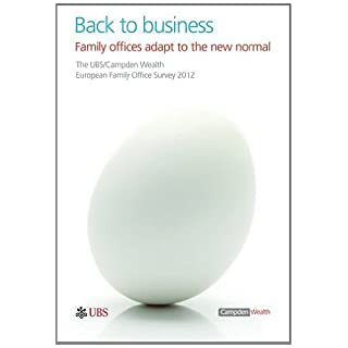 Back to Business - Family Offices Adapt to the New Normal 2012: The UBS/Campden Wealth European Family Office Survey