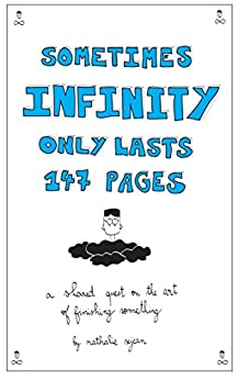Sometimes Infinity Only Lasts 147 Pages: a shared quest on the art of finishing something by [Sejean, Nathalie]