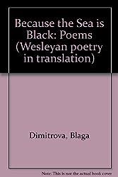 Because the Sea is Black: Poems (Wesleyan poetry in translation)
