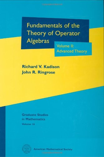 2: Fundamentals of the Theory of Operator Algebras, Volume II: Advanced Theory: Advanced Theory Vol 2 (Graduate Studies in Mathematics)