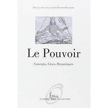 Le Pouvoir. Concepts, Lieux, Dynamiques