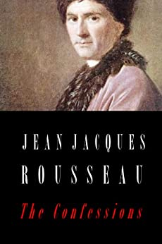 """rousseau confession essay Jean-jacques rousseau strove for a self-portrait """"true to nature"""" unlike the confessions of saint augustine, this book does not attempt religious introspection and moral guidance for others ."""