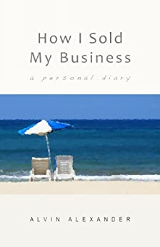 How I Sold My Business: A Personal Diary (English Edition) von [Alexander, Alvin]